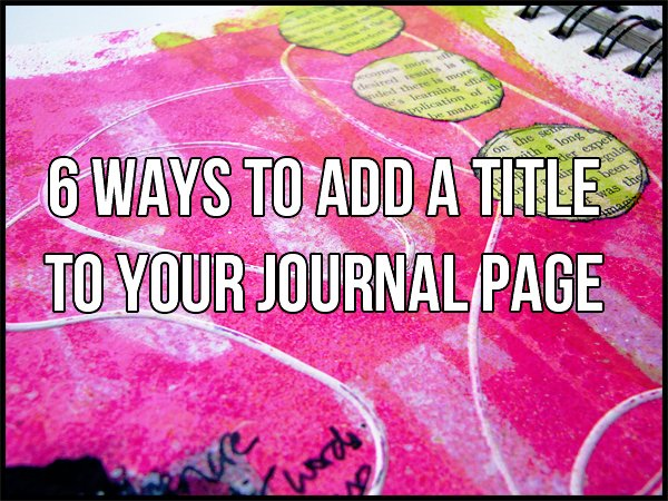 6 Ways to Add a Title to your Journal Page
