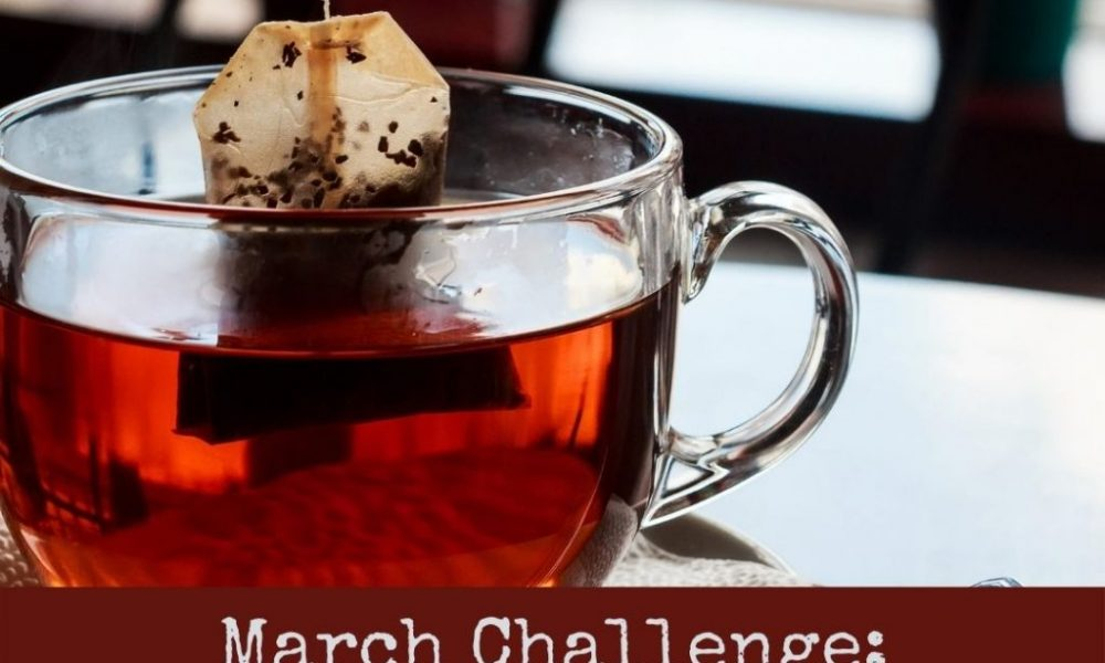 March Theme Challenge: Tea